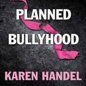 Planned Bullyhood: The Truth Behind the Headlines about the Planned Parenthood Funding Battle with Susan G. Komen for the Cure, by Karen Handel, Pam Ward