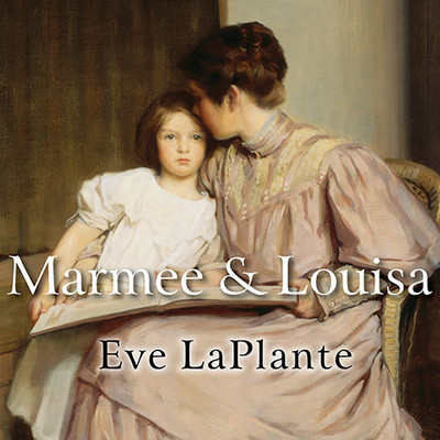 Marmee and Louisa: The Untold Story of Louisa May Alcott and Her Mother Audiobook, by Eve LaPlante
