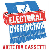 Electoral Dysfunction: A Survival Manual for American Voters Audiobook, by Victoria Bassetti