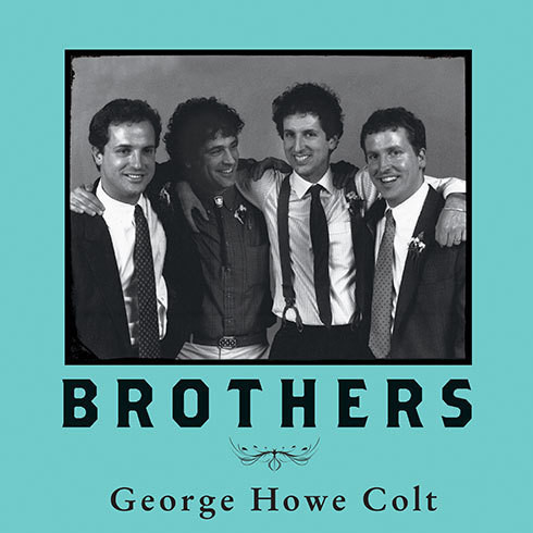 Printable Brothers: George Howe Colt on His Brothers and Brothers in History Audiobook Cover Art