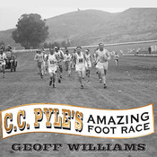 C. C. Pyle's Amazing Foot Race: The True Story of the 1928 Coast-to-Coast Run Across America Audiobook, by Geoff Williams