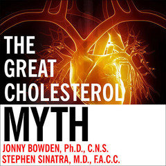 The Great Cholesterol Myth: Why Lowering Your Cholesterol Wont Prevent Heart Disease---and the Statin-Free Plan That Will Audiobook, by Jonny Bowden, Stephen T. Sinatra, M.D., Jonny Bowden, PhD, CNS, Stephen T.  Sinatra