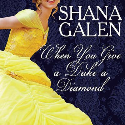 When You Give a Duke a Diamond Audiobook, by Shana Galen