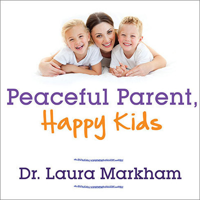 Peaceful Parent, Happy Kids: How to Stop Yelling and Start Connecting Audiobook, by Laura Markham