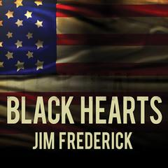 Black Hearts: One Platoons Descent into Madness in Iraqs Triangle of Death Audiobook, by Jim Frederick