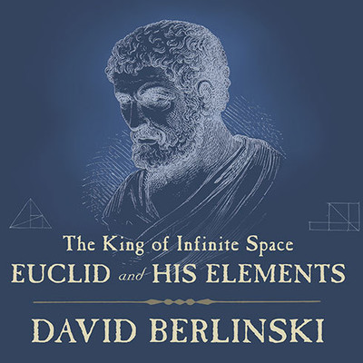 The King of Infinite Space: Euclid and His Elements Audiobook, by David Berlinski