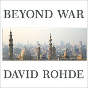 Beyond War: Reimagining American Influence in a New Middle East Audiobook, by David Rohde