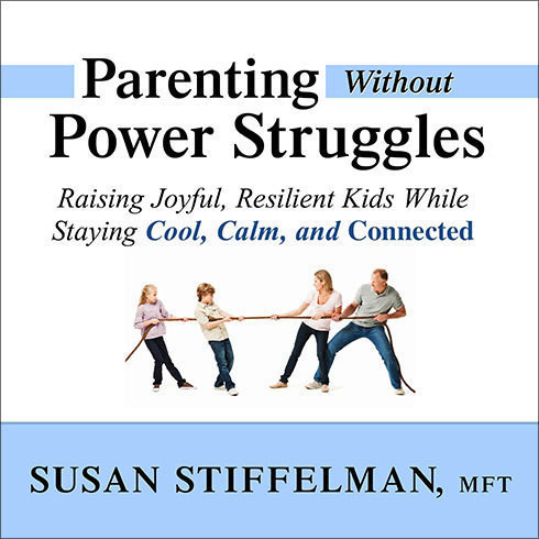 Printable Parenting without Power Struggles: Raising Joyful, Resilient Kids While Staying Cool, Calm, and Connected Audiobook Cover Art