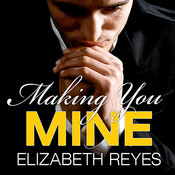 Making You Mine, by Elizabeth Reyes