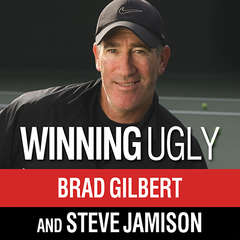 Winning Ugly: Mental Warfare in Tennis---Lessons from a Master Audiobook, by Brad Gilbert, Steve Jamison