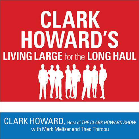 Printable Clark Howard's Living Large for the Long Haul: Consumer-tested Ways to Overhaul Your Finances, Increase Your Savings, and Get Your Life Back on Track Audiobook Cover Art