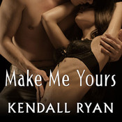 Make Me Yours Audiobook, by Kendall Ryan