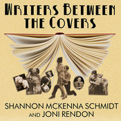 Writers between the Covers: The Scandalous Romantic Lives of Legendary Literary Casanovas, Coquettes, and Cads Audiobook, by Joni Rendon, Shannon McKenna Schmidt