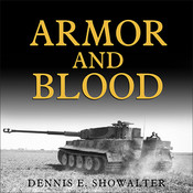 Armor and Blood: The Battle of Kursk: The Turning Point of World War II Audiobook, by Dennis E. Showalter