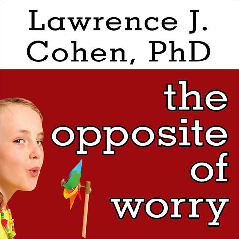Printable The Opposite of Worry: The Playful Parenting Approach to Childhood Anxieties and Fears Audiobook Cover Art