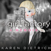The Girl Factory: A Memoir, by Karen Dietrich, Cassandra Campbell
