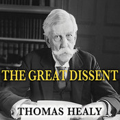 The Great Dissent: How Oliver Wendell Holmes Changed His Mind--and Changed the History of Free Speech in America Audiobook, by Thomas Healy