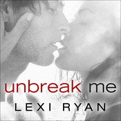 Unbreak Me Audiobook, by Lexi Ryan