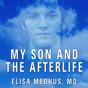 My Son and the Afterlife: Conversations from the Other Side, by Hillary Huber, Elisa Medhus, MD