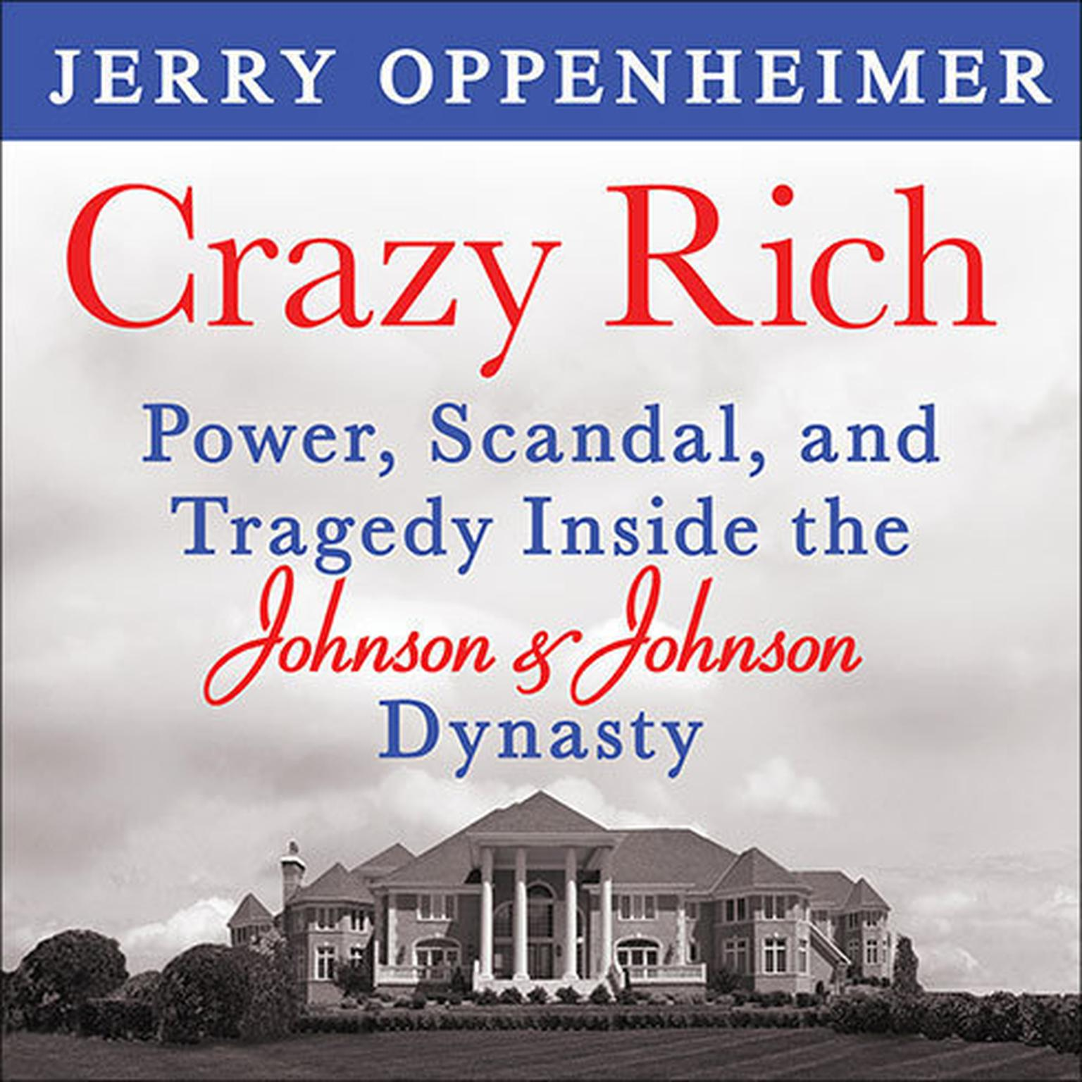 Printable Crazy Rich: Power, Scandal, and Tragedy inside the Johnson & Johnson Dynasty Audiobook Cover Art