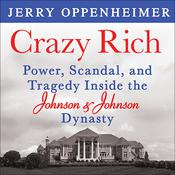 Crazy Rich: Power, Scandal, and Tragedy inside the Johnson & Johnson Dynasty, by Michael Prichard, Jerry Oppenheimer