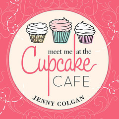 Meet Me at the Cupcake Café: A Novel with Recipes Audiobook, by Jenny Colgan