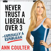 Never Trust a Liberal over Three—Especially a Republican Audiobook, by Ann Coulter