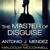 The Master of Disguise: My Secret Life in the CIA Audiobook, by Antonio J. Mendez