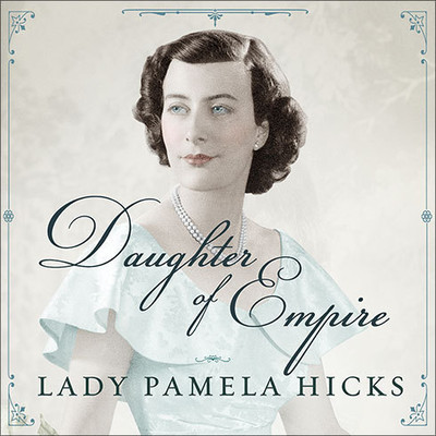 Daughter of Empire: My Life As a Mountbatten Audiobook, by Lady Pamela Hicks