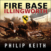 Fire Base Illingworth: An Epic True Story of Remarkable Courage Against Staggering Odds Audiobook, by Philip Keith