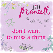 Dont Want to Miss a Thing Audiobook, by Jill Mansell