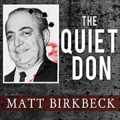 The Quiet Don: The Untold Story of Mafia Kingpin Russell Bufalino, by Matt Birkbeck