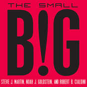 The Small Big: Small Changes That Spark Big Influence Audiobook, by Robert B. Cialdini, Noah J. Goldstein, Steve J. Martin