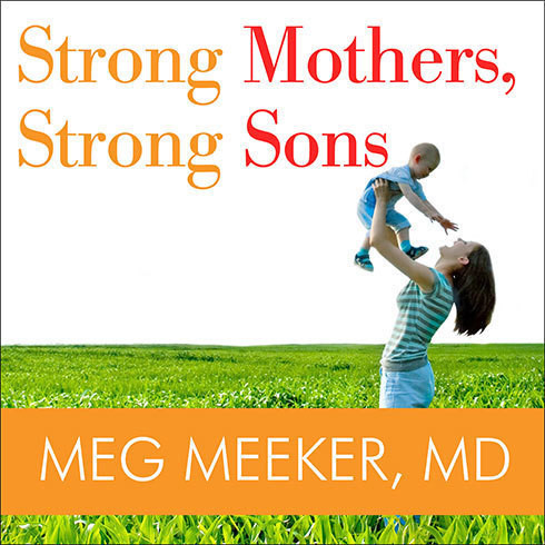 Printable Strong Mothers, Strong Sons: Lessons Mothers Need to Raise Extraordinary Men Audiobook Cover Art