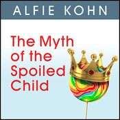 The Myth of the Spoiled Child Audiobook, by Alfie Kohn