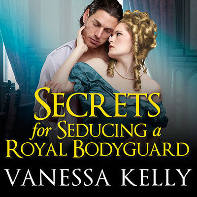 Secrets for Seducing a Royal Bodyguard Audiobook, by Vanessa Kelly