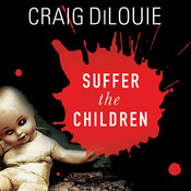 Suffer the Children: A Novel of Terror, by Craig DiLouie
