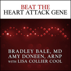 Beat the Heart Attack Gene: The Revolutionary Plan to Prevent Heart Disease, Stroke, and Diabetes Audiobook, by Amy Doneen, ARNP, Amy Doneen, Bradley Bale, M.D., Bradley Bale, Lisa Collier Cool
