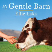 My Gentle Barn: Creating a Sanctuary Where Animals Heal and Children Learn to Hope, by Hillary Huber, Ellie Laks