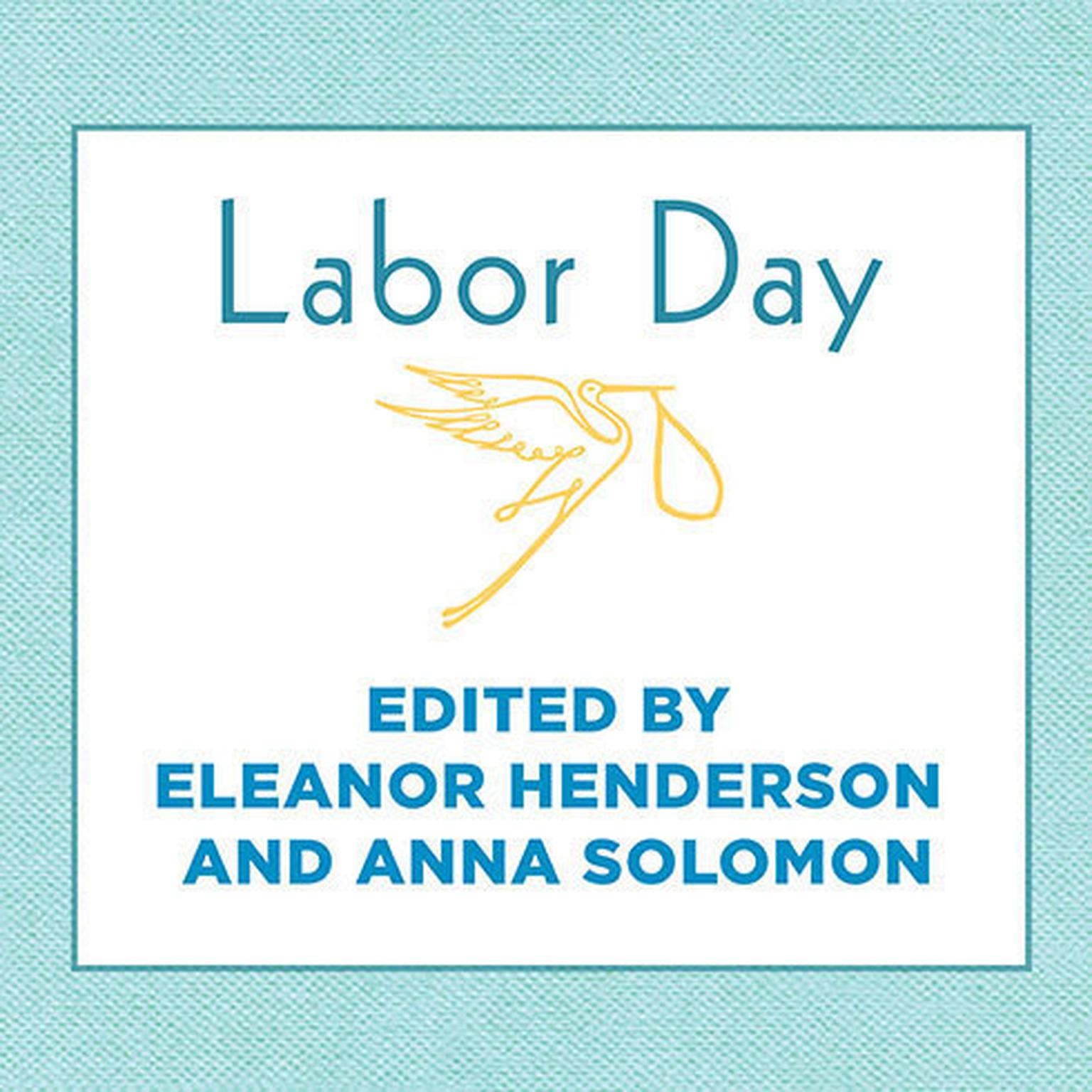 Printable Labor Day: True Birth Stories by Today's Best Women Writers Audiobook Cover Art
