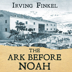 The Ark before Noah: Decoding the Story of the Flood Audiobook, by Irving Finkel