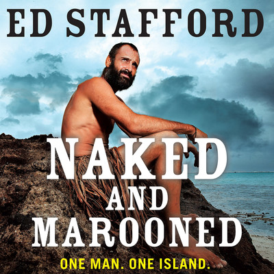Naked and Marooned: One Man. One Island. One Epic Survival Story. Audiobook, by Ed Stafford