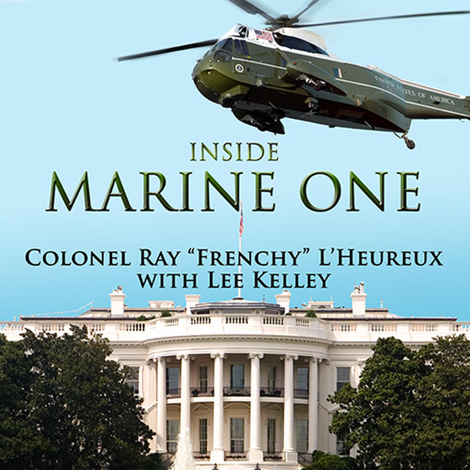 Printable Inside Marine One: Four U.S. Presidents, One Proud Marine, and the World's Most Amazing Helicopter Audiobook Cover Art
