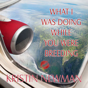 What I Was Doing While You Were Breeding: A Memoir Audiobook, by Kristin Newman