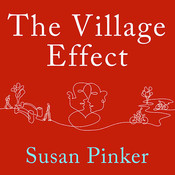 The Village Effect: How Face-to-Face Contact Can Make Us Healthier, Happier, and Smarter Audiobook, by Susan Pinker