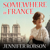 Somewhere in France: A Novel of the Great War, by Alison Larkin, Jennifer Robson