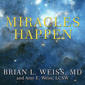 Miracles Happen: The Transformational Healing Power of Past-life Memories, by Amy E.  Weiss, Brian L. Weiss