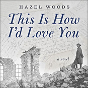 This Is How Id Love You, by Hazel Woods