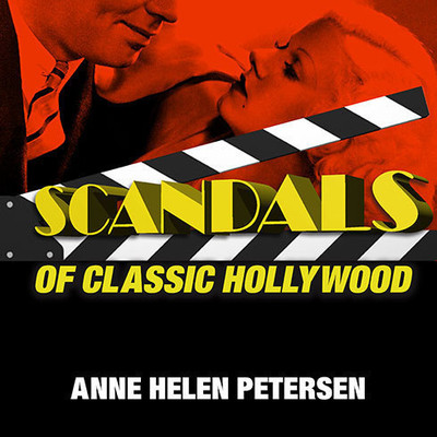 Scandals of Classic Hollywood: Sex, Deviance, and Drama from the Golden Age of American Cinema Audiobook, by Anne Helen Petersen