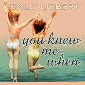 You Knew Me When, by Emily Liebert